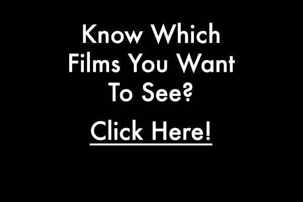 Know Which Films You Want To See? Click Here!